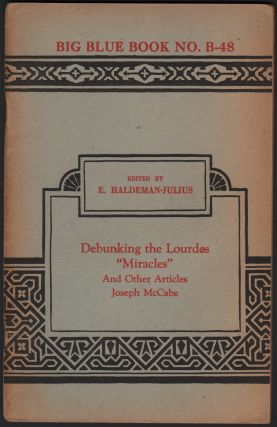 "Debunking the Lourdes ""Miracles"" and Other Articles (Big Blue Book No. B-48). Joseph MCCABE"