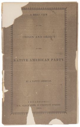 A Brief View of the Origin and Object of the Native American Party. A Native American
