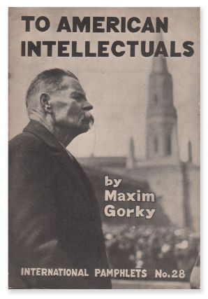 To American Intellectuals (International Pamphlets No. 28). Maxim GORKY