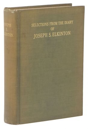Selections from the Diary and Correspondence of Joseph S. Elkinton, 1830-1905. Joseph S. ELKINTON