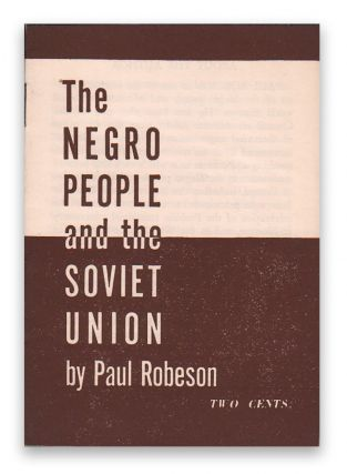 The Negro People and the Soviet Union. Paul ROBESON