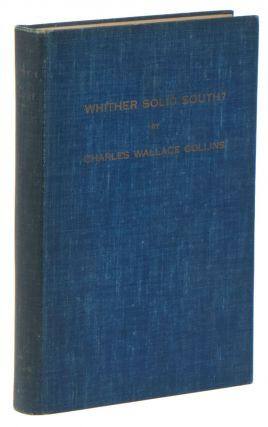 Whither Solid South?: A Study in Politics and Race Relations. Charles Wallace COLLINS