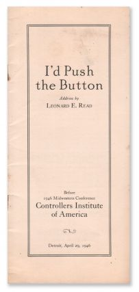 I'd Push the Button: Address by Leonard E. Read Before 1946 Midwestern Conference Controllers...