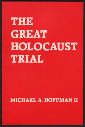 The Great Holocaust Trial. Michael A. HOFFMAN II