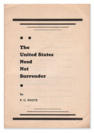The United States Need Not Surrender. P. G. WHITE