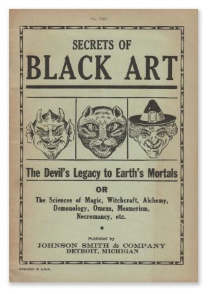 Secrets of Black Art: The Devil's Legacy to Earth's Mortals, Or, The Sciences of Magic,...