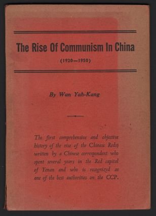 The Rise of Communism In China (1920-1950). Wan YAH-KANG