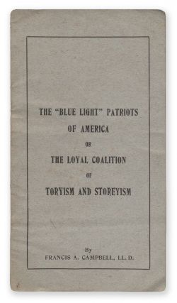 "The ""Blue Light"" Patriots of America, Or, the Loyal Coalition of Toryism and Storeyism. Francis..."