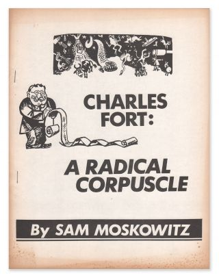 Charles Fort: A Radical Corpuscle. Sam MOSKOWITZ, Charles FORT