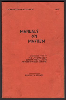 Manuals on Mayhem: A Complete Guide to the Literature of Combat Martial Arts and Serious...