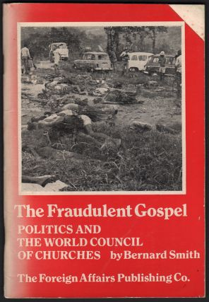 The Fraudulent Gospel: Politics and the World Council of Churches. Bernard SMITH