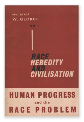 Race, Heredity and Civilization: Human Progress and the Race Problem. Professor W. GEORGE