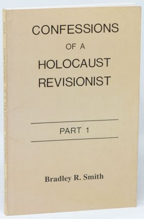Confessions of a Holocaust Revisionist, Part 1. Bradley R. SMITH