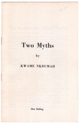 "Two Myths: ""The Myth of the 'Third World'"" & ""'African Socialism' Revisted"" Kwame NKRUMAH"